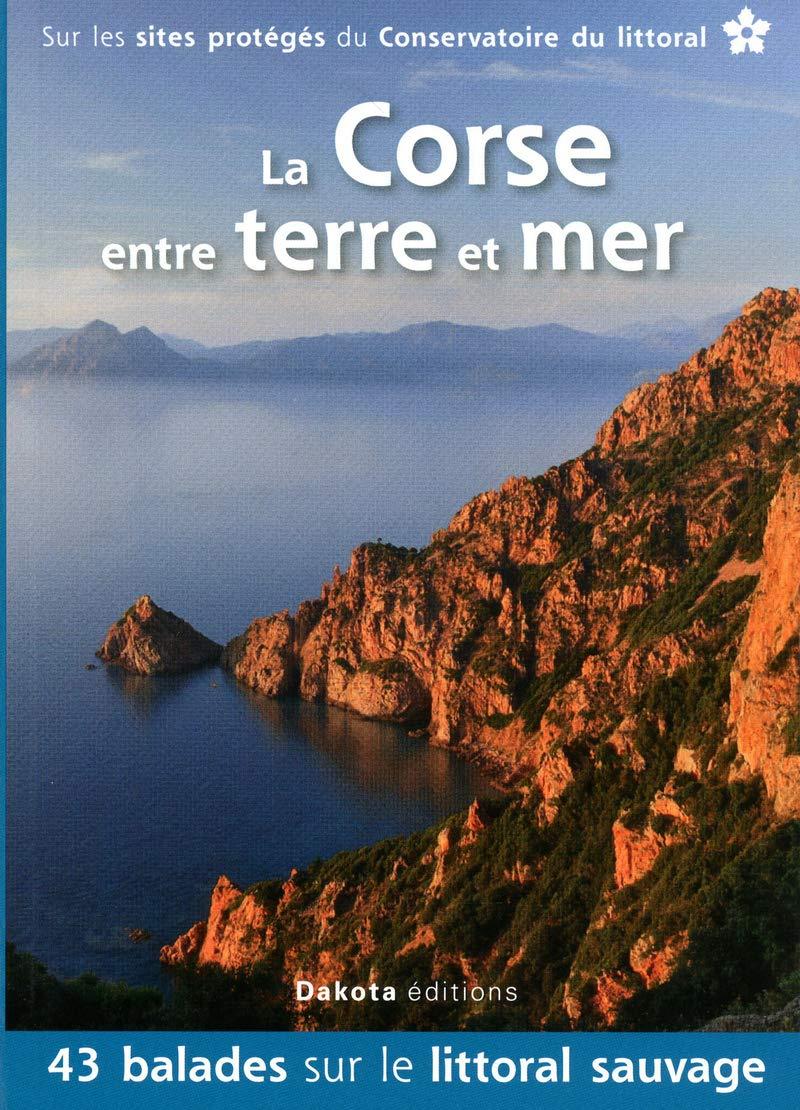 Corse - Livre - La Corse entre terre et mer
