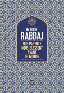 Maroc - Livre - Nos parents nous blessent avant de mourir, My Seddik Rabbaj